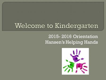 2015- 2016 Orientation Hansen's Helping Hands.   is the best:  Phone Call: Call Lake Wilderness (413) 425- 3500. Find Beth.
