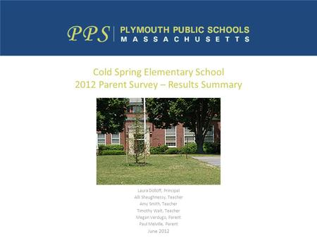 Cold Spring Elementary School 2012 Parent Survey – Results Summary Laura Dolloff, Principal Alli Shaughnessy, Teacher Amy Smith, Teacher Timothy Walt,
