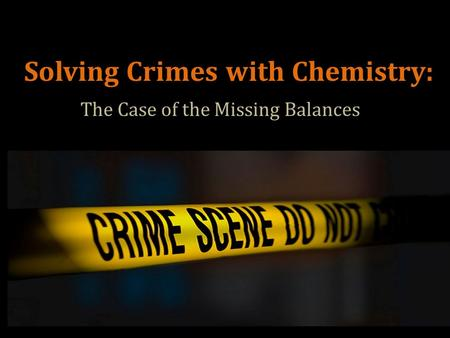 Solving Crimes with Chemistry: The Case of the Missing Balances.