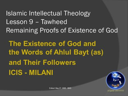 Islamic Intellectual Theology Lesson 9 – Tawheed Remaining Proofs of Existence of God The Existence of God and the Words of Ahlul Bayt (as) and Their Followers.