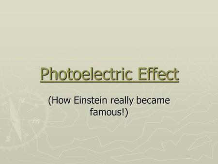 Photoelectric Effect (How Einstein really became famous!)