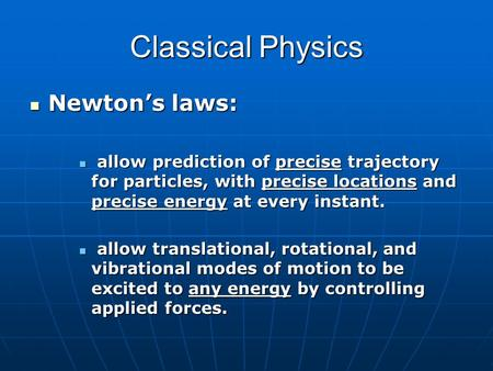 Classical Physics Newton's laws: Newton's laws: allow prediction of precise trajectory for particles, with precise locations and precise energy at every.