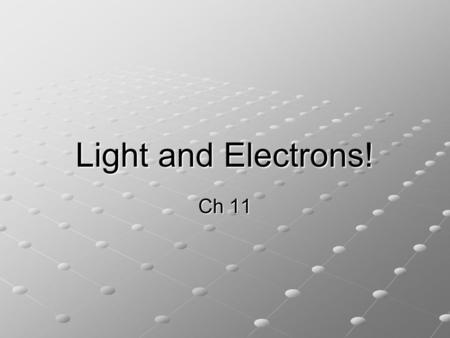 Light and Electrons! Ch 11. Light & Atomic Spectra A Brief Bit of History (development of the quantum mechanical model of the atom) Grew out of the study.