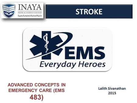 STROKE Lalith Sivanathan 2015 ADVANCED CONCEPTS IN EMERGENCY CARE (EMS 483)
