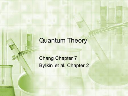Quantum Theory Chang Chapter 7 Bylikin et al. Chapter 2.
