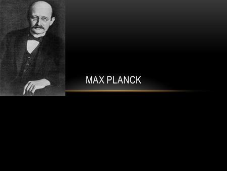 MAX PLANCK. PERSONAL STORY Born in Kiel Germany April 23 rd 1858 Died at Göttingen on October 4 th 1947 University of Munich and Berlin Doctorate of Philosophy.
