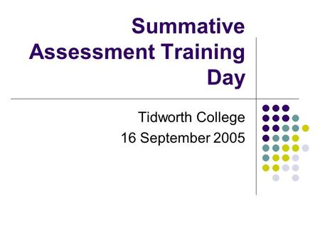 Summative Assessment Training Day Tidworth College 16 September 2005.