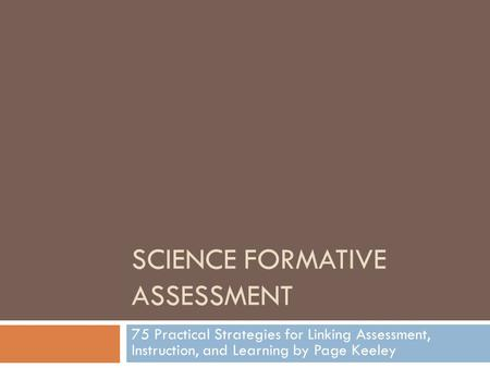 SCIENCE FORMATIVE ASSESSMENT 75 Practical Strategies for Linking Assessment, Instruction, and Learning by Page Keeley.