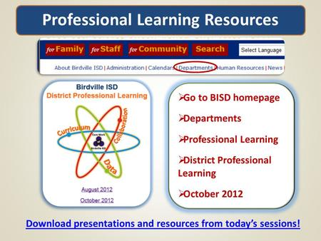 Professional Learning Resources Download presentations and resources from today's sessions!  Go to BISD homepage  Departments  Professional Learning.