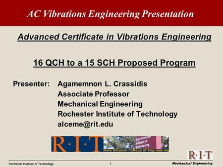 Mechanical Engineering Rochester Institute of Technology 1 AC Vibrations Engineering Presentation Advanced Certificate in Vibrations Engineering 16 QCH.