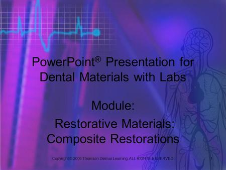 Copyright © 2006 Thomson Delmar Learning. ALL RIGHTS RESERVED. 1 PowerPoint ® Presentation for Dental Materials with Labs Module: Restorative Materials: