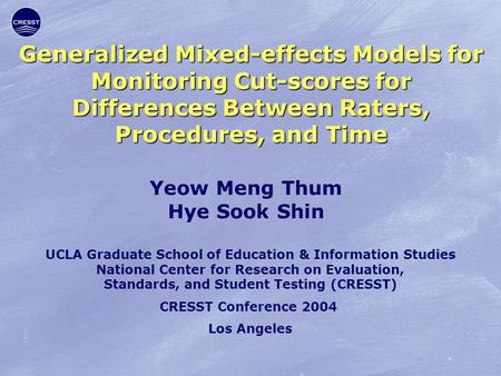 Generalized Mixed-effects Models for Monitoring Cut-scores for Differences Between Raters, Procedures, and Time Yeow Meng Thum Hye Sook Shin UCLA Graduate.