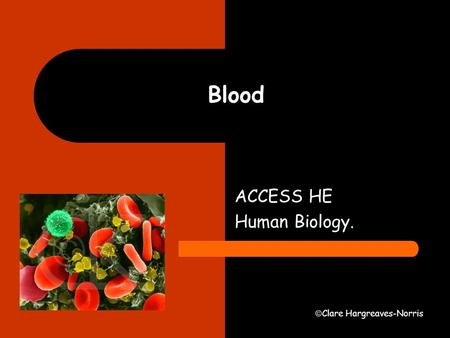  Clare Hargreaves-Norris Blood ACCESS HE Human Biology.