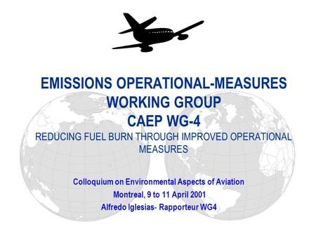 EMISSIONS OPERATIONAL-MEASURES WORKING GROUP CAEP WG-4 REDUCING FUEL BURN THROUGH IMPROVED OPERATIONAL MEASURES Colloquium on Environmental Aspects of.