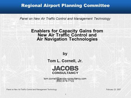 1 Panel on New Air Traffic Control and Management Technology February 23, 2007 Regional Airport Planning Committee Panel on New Air Traffic Control and.