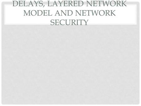 DELAYS, LAYERED NETWORK MODEL AND NETWORK SECURITY.