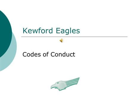 Kewford Eagles Codes of Conduct Introduction With the continual growth of Kewford Eagles Football Club, we are committed to self regulatory codes of.