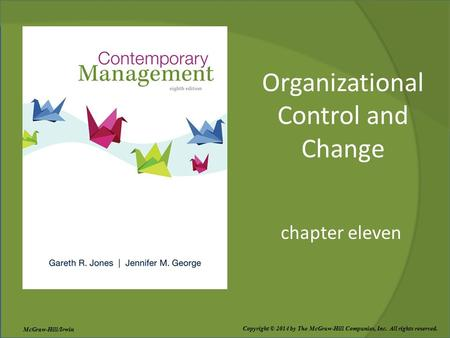 Organizational Control and Change chapter eleven Copyright © 2014 by The McGraw-Hill Companies, Inc. All rights reserved. McGraw-Hill/Irwin.