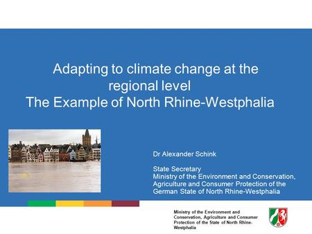 Ministry of the Environment and Conservation, Agriculture and Consumer Protection of the State of North Rhine- Westphalia Adapting to climate change at.