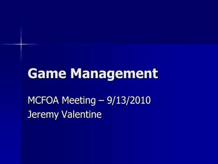 Game Management MCFOA Meeting – 9/13/2010 Jeremy Valentine.