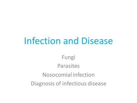 Infection and Disease Fungi Parasites Nosocomial infection Diagnosis of infectious disease.
