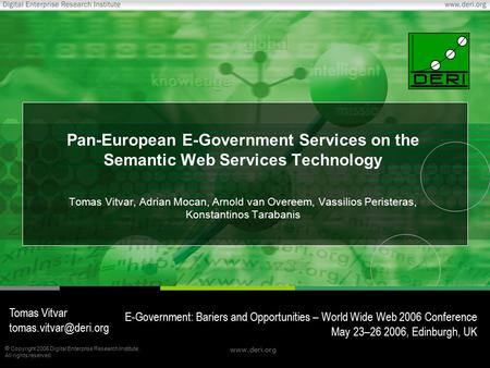  Copyright 2006 Digital Enterprise Research Institute. All rights reserved. www.deri.org Pan-European E-Government Services on the Semantic Web Services.