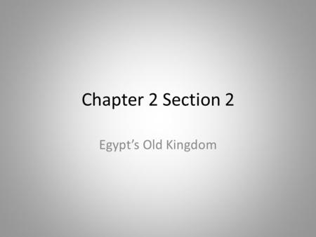 Chapter 2 Section 2 Egypt's Old Kingdom. Old Kingdom Rulers Old kingdom was known for growth and prosperity Egyptians built cities and expanded trade.