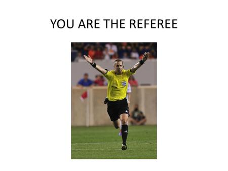 YOU ARE THE REFEREE. Players Collide Two players collide when they jump to head a high ball. One falls to the ground holding his head, so you call on.