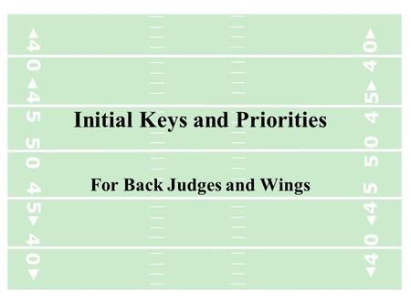 4 0 4 5 5 0 4 5 4 0 4 5 5 0 4 5 4 0 Initial Keys and Priorities For Back Judges and Wings.