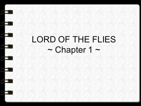 LORD OF THE FLIES ~ Chapter 1 ~. A fair-haired boy comes across a fat boy who wears glasses. The fair-haired boy introduces himself as Ralph but he.