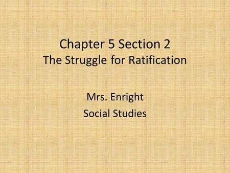Chapter 5 Section 2 The Struggle for Ratification