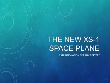 THE NEW XS-1 SPACE PLANE CAN INNOVATION GET ANY BETTER?