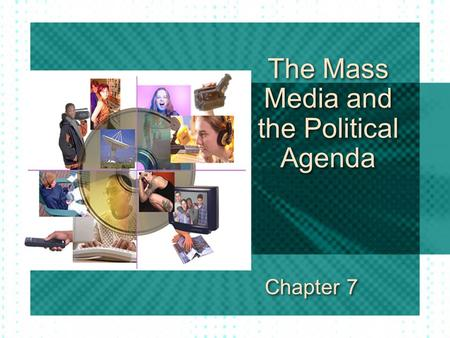 The Mass Media and the Political Agenda Chapter 7.