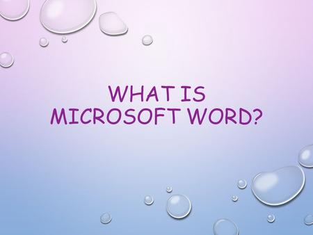 WHAT IS MICROSOFT WORD?. is a user- friendly word processing software designed for even the most in experienced.