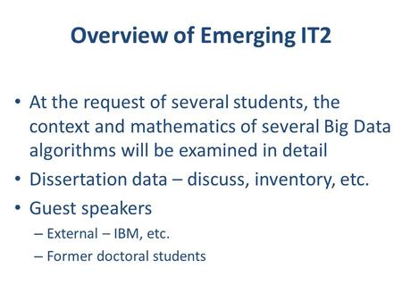Overview of Emerging IT2 At the request of several students, the context and mathematics of several Big Data algorithms will be examined in detail Dissertation.