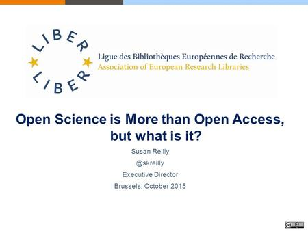 Open Science is More than Open Access, but what is it? Susan Executive Director Brussels, October 2015.