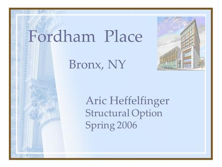 Fordham Place Bronx, NY Aric Heffelfinger Structural Option Spring 2006.