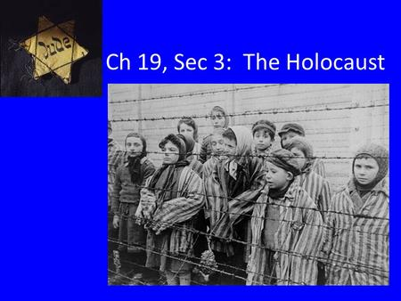Ch 19, Sec 3: The Holocaust. Holocaust Persecution of Jews by Nazi Germany under Hitler that killed 6 million Jews 5 million others will killed including.