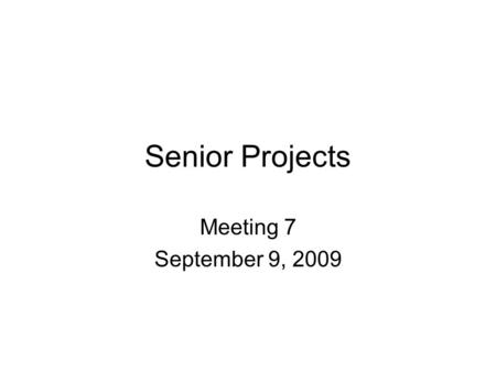 Senior Projects Meeting 7 September 9, 2009. Agile Development Process The players are Product owner: sets priorities, owns in the sense of is responsible.