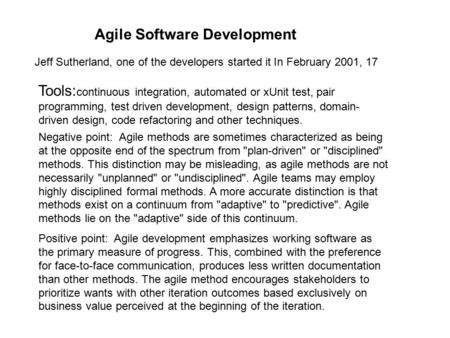 Agile Software Development Jeff Sutherland, one of the developers started it In February 2001, 17 Tools: continuous integration, automated or xUnit test,