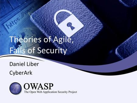 Theories of Agile, Fails of Security Daniel Liber CyberArk.