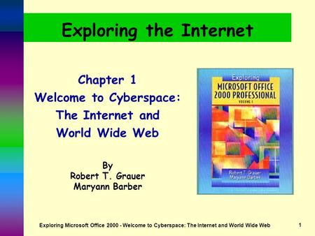Exploring Microsoft Office 2000 - Welcome to Cyberspace: The Internet and World Wide Web1 Exploring the Internet Chapter 1 Welcome to Cyberspace: The.