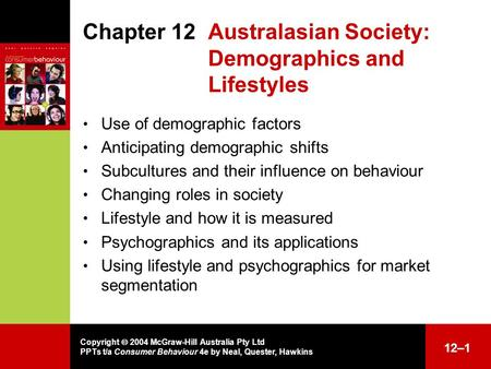 Copyright  2004 McGraw-Hill Australia Pty Ltd PPTs t/a Consumer Behaviour 4e by Neal, Quester, Hawkins 12–1 Chapter 12 Australasian Society: Demographics.
