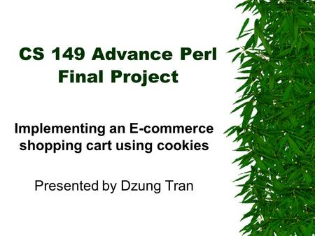 CS 149 Advance Perl Final Project Implementing an E-commerce shopping cart using cookies Presented by Dzung Tran.