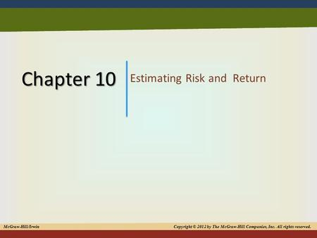 1 Chapter 10 Estimating Risk and Return McGraw-Hill/Irwin Copyright © 2012 by The McGraw-Hill Companies, Inc. All rights reserved.