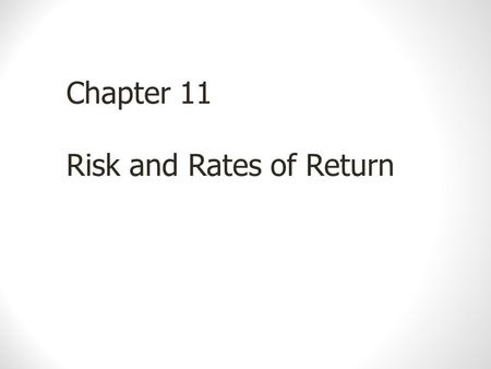 Chapter 11 Risk and Rates of Return. Defining and Measuring Risk Risk is the chance that an unexpected outcome will occur A probability distribution is.
