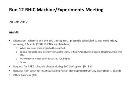 Run 12 RHIC Machine/Experiments Meeting 28 Feb 2012 Agenda: Discussion - when to end the 200 GeV pp run… presently scheduled to end early Friday morning,
