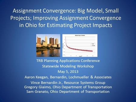Assignment Convergence: Big Model, Small Projects; Improving Assignment Convergence in Ohio for Estimating Project Impacts TRB Planning Applications Conference.