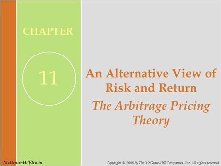 McGraw-Hill/Irwin Copyright © 2008 by The McGraw-Hill Companies, Inc. All rights reserved CHAPTER 11 An Alternative View of Risk and Return The Arbitrage.