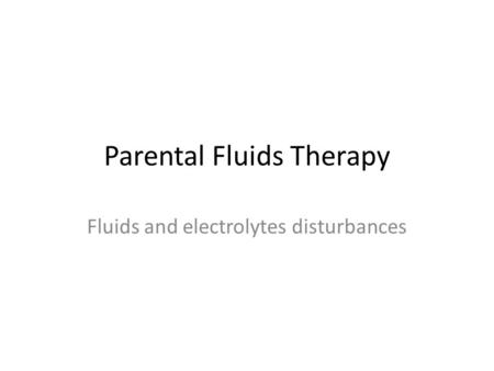Parental Fluids Therapy Fluids and electrolytes disturbances.